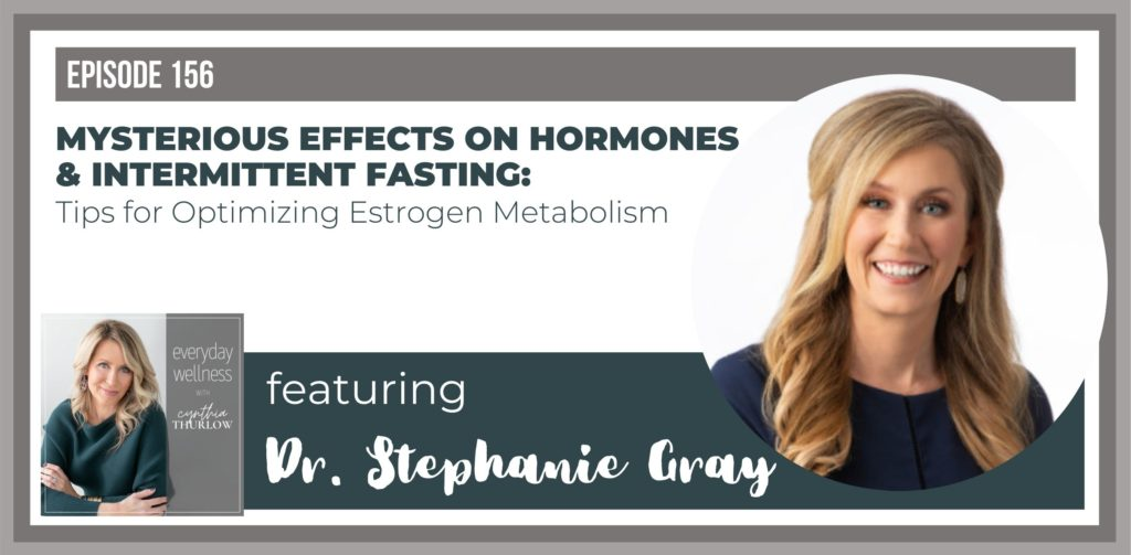 Dr. Stephanie Gray on the Everyday Wellness Podcast with Cynthia Thurlow